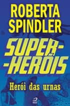 Super-Heróis - Herói das Urnas ebook by Roberta Spindler