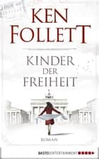 Kinder der Freiheit - Roman ebook by Dietmar Schmidt, Rainer Schumacher, Ken Follett