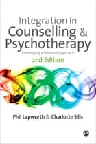 Integration in Counselling & Psychotherapy - Developing a Personal Approach ebook by Mr Phil Lapworth, Charlotte Sills