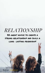 Relationship : 5O Great Advice To Create A Strong Relationship And Build A Long Lasting Friendship! ebook by fyrus atan
