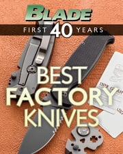 BLADE's Best Factory Knives - The Best Factory Knives of BLADE's First 40 Years ebook by Blade Editors