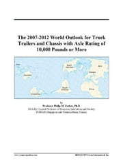 The 2007-2012 World Outlook for Truck Trailers and Chassis with Axle Rating of 10,000 Pounds or More ebook by ICON Group International, Inc.