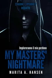 "My Masters' Nightmare Stagione 1, Episodio 13 ""Riscatto"" ebook by Marita A. Hansen"