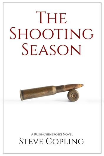 The Shooting Season - The Rush/Chinbroski Series, #2 ebook by Steve Copling