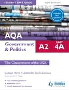 AQA A2 Government & Politics Student Unit Guide New Edition: Unit 4A The Government of the USA Updated ebook by Colleen Harris,Simon Lemieux