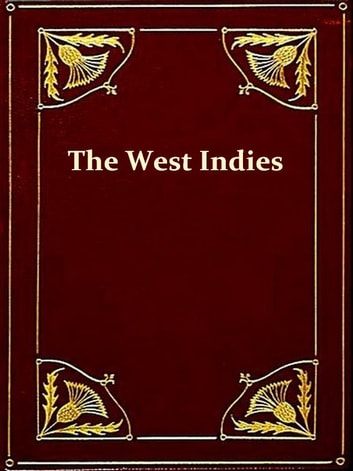 The West Indies and the Spanish Main [Illustrated] ebook by James Rodway