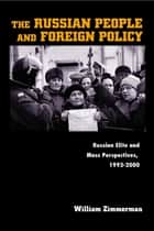 The Russian People and Foreign Policy ebook by William Zimmerman