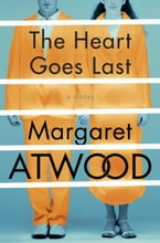 The Heart Goes Last, A Novel