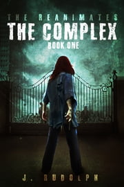 The Complex (The Reanimates Book 1) ebook by J. Rudolph,Monique Happy