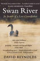 Swan River - In Search of a Lost Grandfather ebook by David Reynolds