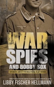 War, Spies & Bobby Sox - Stories About WW2 At Home ebook by Libby Fischer Hellmann