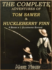 The Complete Adventures of Tom Sawyer and Huckleberry Finn: 4 Books (Illustrated and Free Audiobook Link) ebook by Mark Twain