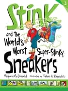 Stink and the World's Worst Super-Stinky Sneakers 電子書籍 Megan McDonald