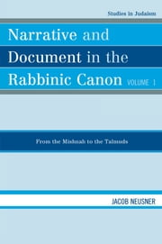 Narrative and Document in the Rabbinic Canon - From the Mishnah to the Talmuds ebook by Jacob Neusner