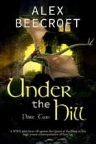 Under the Hill: Dogfighters - Under the Hill, #2 ebook by Alex Beecroft