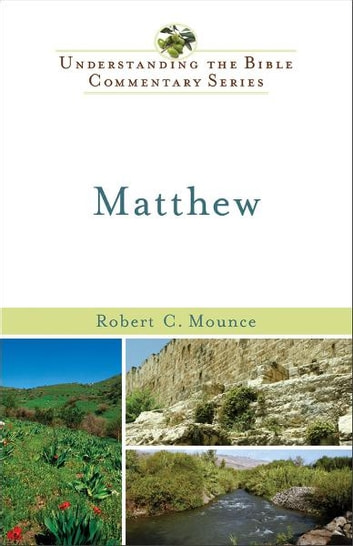 Matthew (Understanding the Bible Commentary Series) ebook by Robert H. Mounce