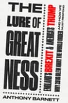 The Lure of Greatness - England's Brexit and America's Trump ebook by Anthony Barnett