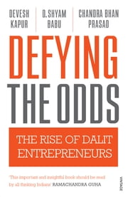 Defying the Odds - The Rise of Dalit Entrepreneurs ebook by Devesh Kapur,Chandra Bhan Prasad,D Shyam Babu