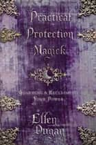 Practical Protection Magick: Guarding & Reclaiming Your Power - Guarding & Reclaiming Your Power ebook by Ellen Dugan