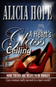 A Heart's Glass Ceiling ebook by Alicia Hope