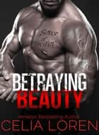 Betraying Beauty - Sons of Lucifer MC, #1 ebook by Celia Loren