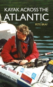 Kayak Across the Atlantic ebook by Pete Bray