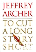 To Cut a Long Story Short ebook by Jeffrey Archer