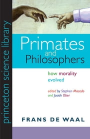 Primates and Philosophers: How Morality Evolved - How Morality Evolved ebook by Frans de Waal,Stephen Macedo,Josiah Ober