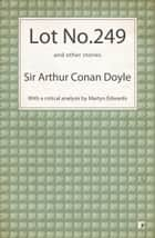 Lot No. 249 and other stories ebook by Arthur Conan Doyle,Martin Edwards (editor)