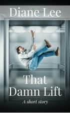 That Damn Lift ebook by Diane Lee
