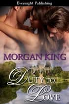 Duty to Love ebook by Morgan King