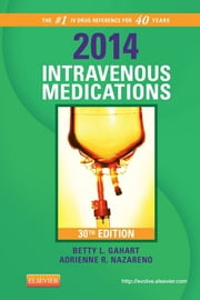 2014 Intravenous Medications - A Handbook for Nurses and Health Professionals ebook by Betty L. Gahart,Adrienne R. Nazareno