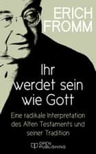 Ihr werdet sein wie Gott. Eine radikale Interpretation des Alten Testaments und seiner Tradition - You Shall Be as Gods. A Radical Interpretation of the Old Testament and Its Tradition ebook by Erich Fromm, Rainer Funk