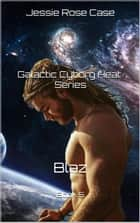 Blaz - Galactic Cyborg Heat Series, #5 ebook by