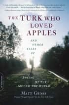 The Turk Who Loved Apples ebook by Matt Gross
