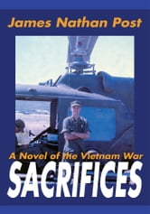 Sacrifices - A Novel of the Vietnam War ebook by James Nathan Post