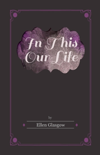 In This Our Life ebook by Ellen Glasgow