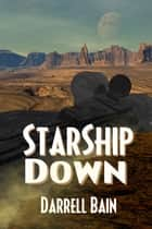 StarShip Down ebook by Darrell Bain