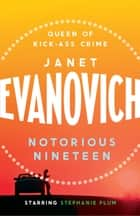Notorious Nineteen - A fast-paced adventure full of mystery and laughs ebook by Janet Evanovich