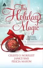 This Holiday Magic - A Gift from the Heart\Mine by Christmas\A Family for Christmas ebook by Celeste O. Norfleet, Janice Sims, Felicia Mason