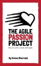 The Agile Passion Project: How to Write a Book with Agile eBook by Emma Sharrock