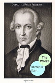 The Works Of Immanuel Kant ebook by Immanuel Kant