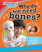 Discovery Kids: Why Do We Need Bones? ebook by Parragon Books Ltd