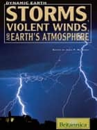 Storms, Violent Winds, and Earth's Atmosphere ebook by Britannica Educational Publishing,Rafferty,John P