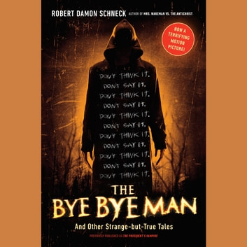 The Bye Bye Man - And Other Strange-but-True Tales audiobook by Robert Damon Schneck