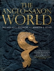 The Anglo-Saxon World ebook by Nicholas Higham,M. J. Ryan