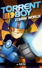 TorrentBoy: Zombie World! ebook by MCM