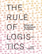 The Rule of Logistics - Walmart and the Architecture of Fulfillment ebook by Jesse LeCavalier