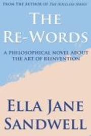 The Re-Words - A philosophical novel about the art of reinvention ebook by Ella Jane Sandwell