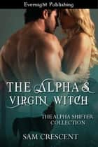 The Alpha's Virgin Witch ebook by Sam Crescent
